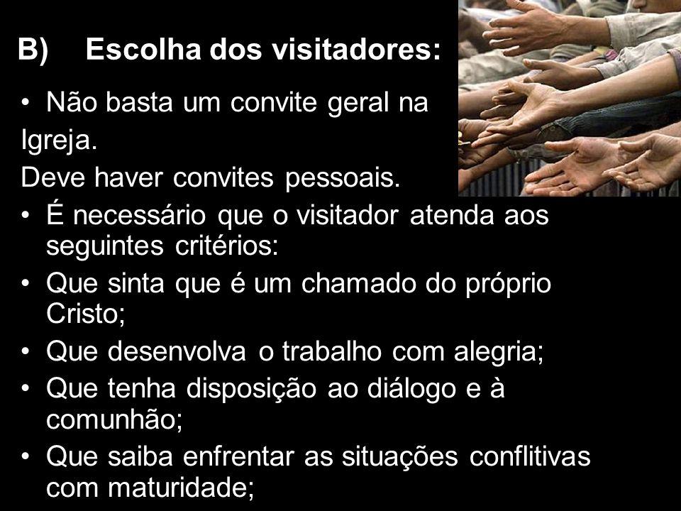 B) Escolha dos visitadores: Não basta um convite geral na Igreja. Deve haver convites pessoais. É necessário que o visitador atenda aos seguintes crit