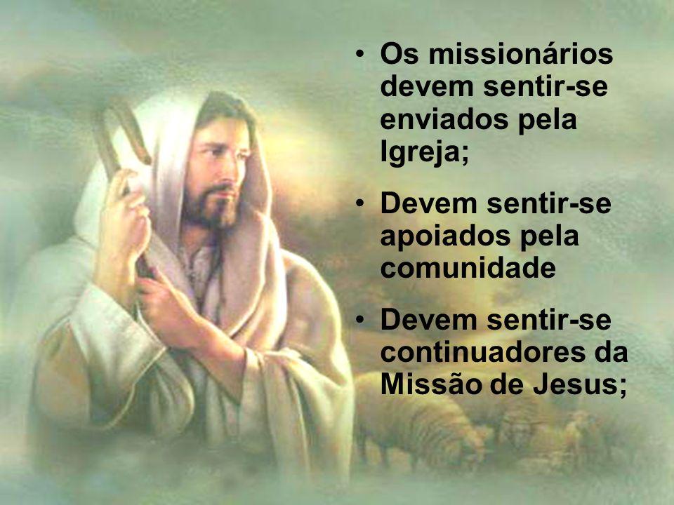 Os missionários devem sentir-se enviados pela Igreja; Devem sentir-se apoiados pela comunidade Devem sentir-se continuadores da Missão de Jesus;