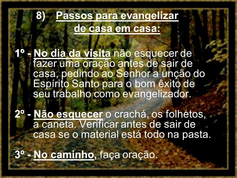 8)Passos para evangelizar de casa em casa: 1º -- -- No dia da visita não esquecer de fazer uma oração antes de sair de casa, pedindo ao Senhor a unção