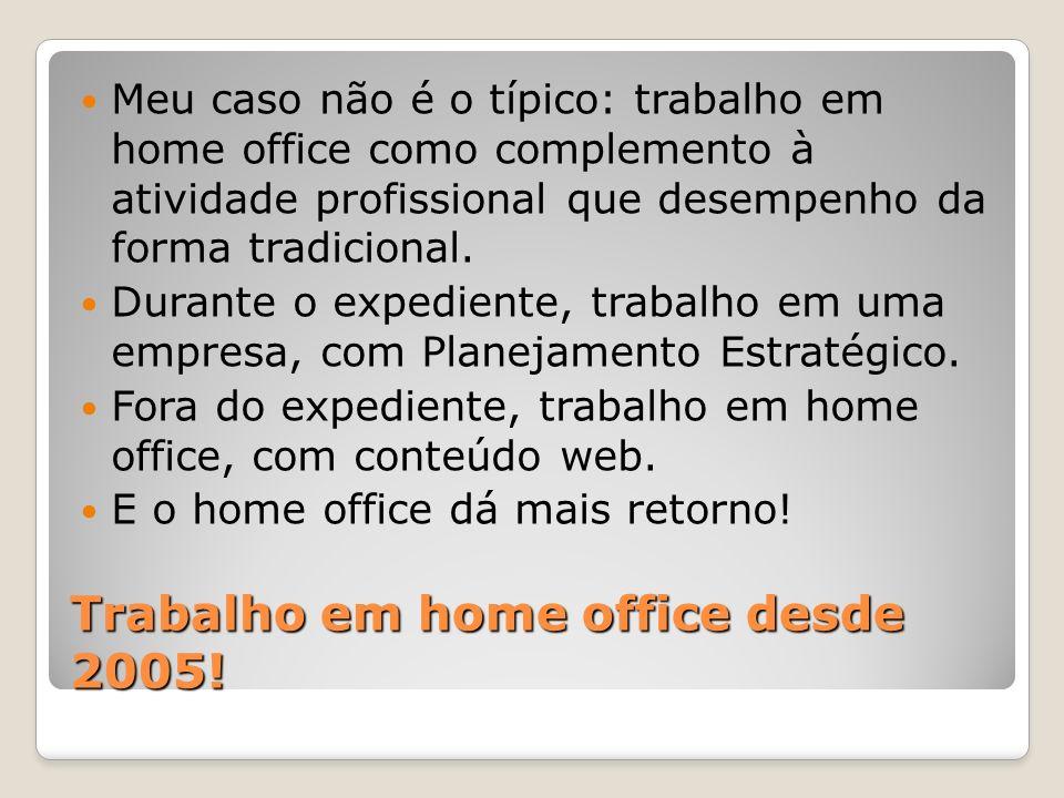 Trabalho em home office desde 2005! Meu caso não é o típico: trabalho em home office como complemento à atividade profissional que desempenho da forma