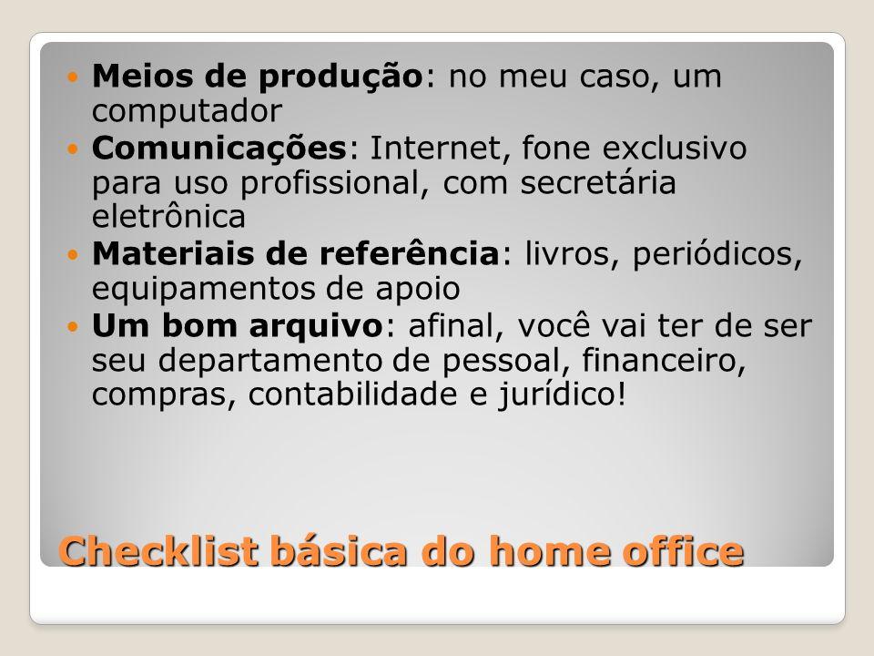 Checklist básica do home office Meios de produção: no meu caso, um computador Comunicações: Internet, fone exclusivo para uso profissional, com secret