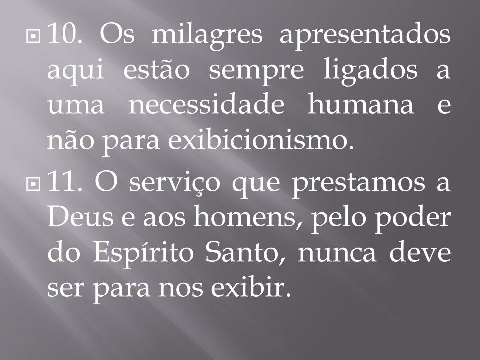 10. Os milagres apresentados aqui estão sempre ligados a uma necessidade humana e não para exibicionismo. 11. O serviço que prestamos a Deus e aos hom