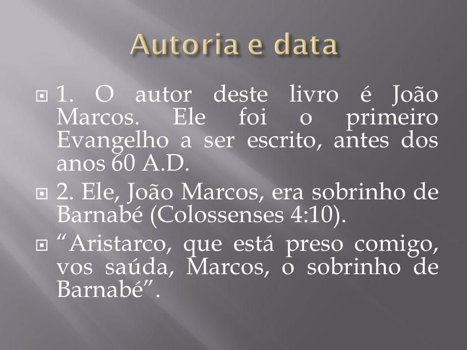 1. O autor deste livro é João Marcos. Ele foi o primeiro Evangelho a ser escrito, antes dos anos 60 A.D. 2. Ele, João Marcos, era sobrinho de Barnabé