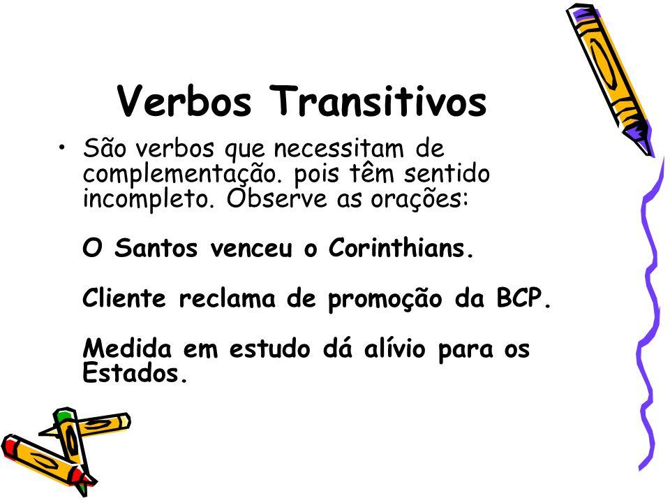Verbos Transitivos São verbos que necessitam de complementação. pois têm sentido incompleto. Observe as orações: O Santos venceu o Corinthians. Client