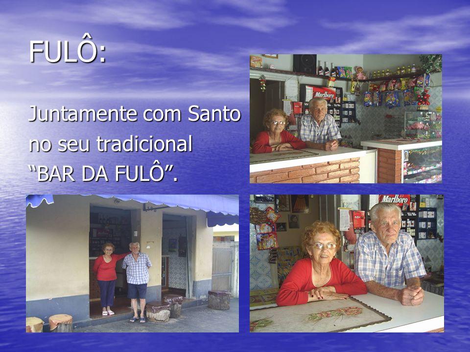 FULÔ: Juntamente com Santo no seu tradicional BAR DA FULÔ.