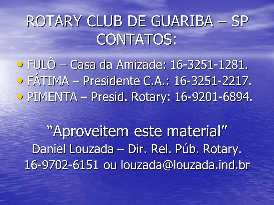 ROTARY CLUB DE GUARIBA – SP CONTATOS: FULÔ – Casa da Amizade: 16-3251-1281. FULÔ – Casa da Amizade: 16-3251-1281. FÁTIMA – Presidente C.A.: 16-3251-22