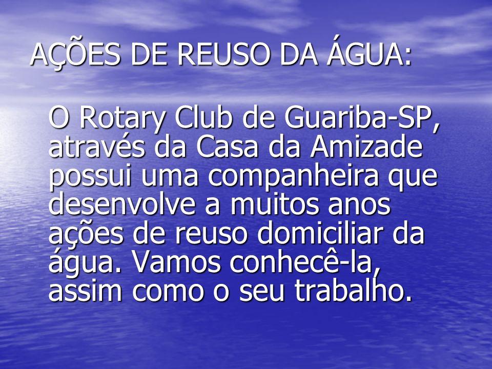 AÇÕES DE REUSO DA ÁGUA: O Rotary Club de Guariba-SP, através da Casa da Amizade possui uma companheira que desenvolve a muitos anos ações de reuso dom