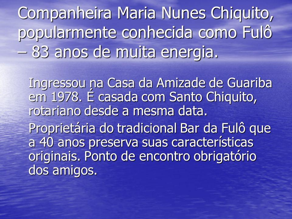 Companheira Maria Nunes Chiquito, popularmente conhecida como Fulô – 83 anos de muita energia. Ingressou na Casa da Amizade de Guariba em 1978. É casa