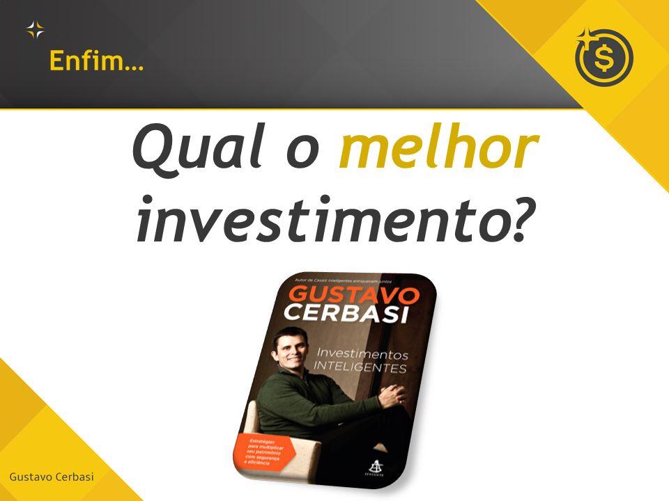 Enfim… Qual o melhor investimento?