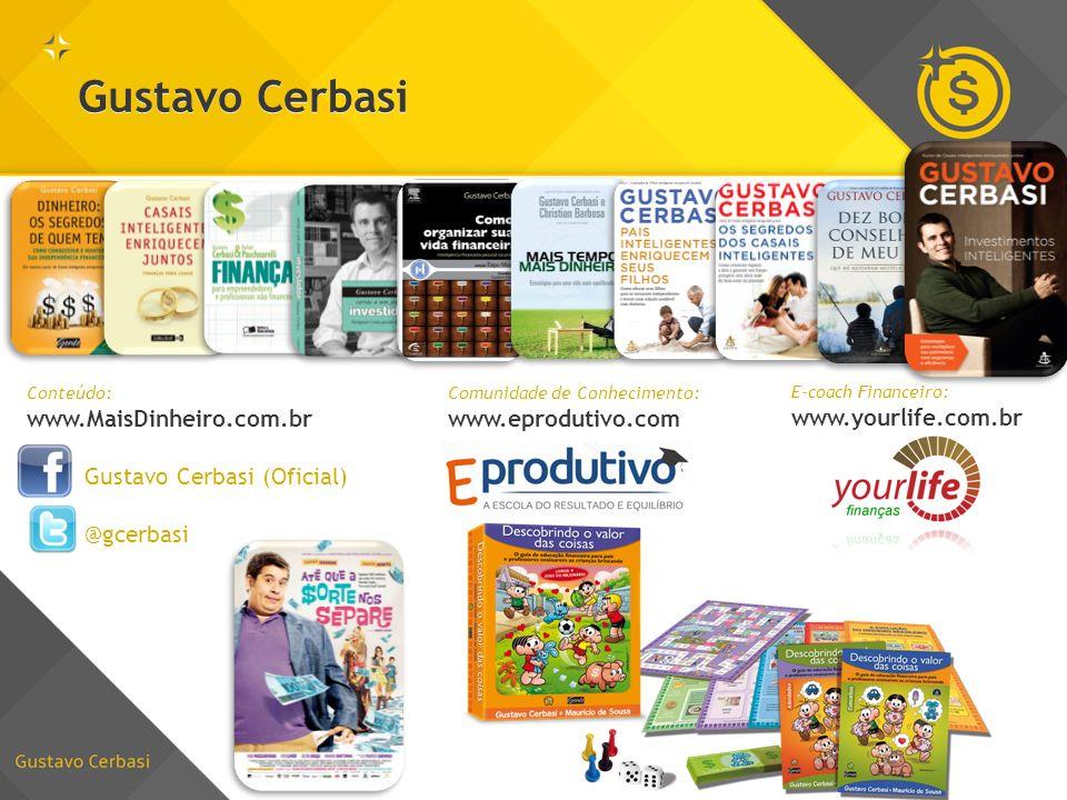 Gustavo Cerbasi Conteúdo: www.MaisDinheiro.com.br Gustavo Cerbasi (Oficial) @gcerbasi Comunidade de Conhecimento: www.eprodutivo.com E-coach Financeir