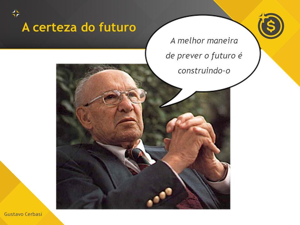 A certeza do futuro A melhor maneira de prever o futuro é construindo-o