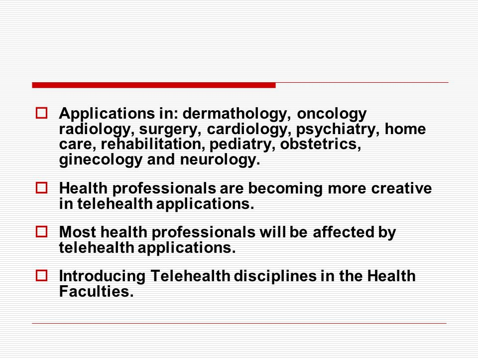 Applications in: dermathology, oncology radiology, surgery, cardiology, psychiatry, home care, rehabilitation, pediatry, obstetrics, ginecology and neurology.