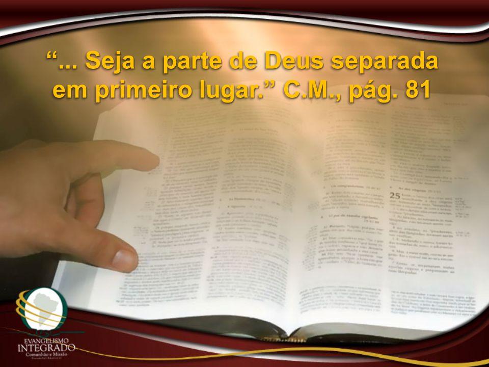 ... Seja a parte de Deus separada em primeiro lugar. C.M., pág. 81