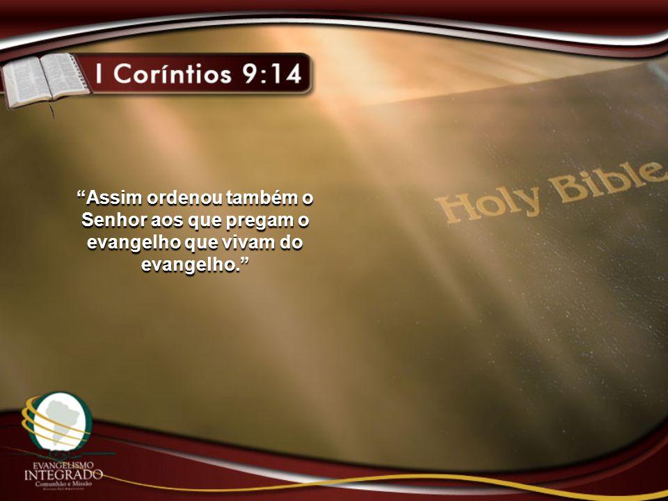Assim ordenou também o Senhor aos que pregam o evangelho que vivam do evangelho.