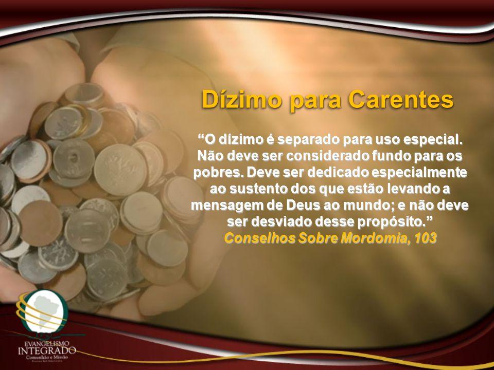 O dízimo é separado para uso especial. Não deve ser considerado fundo para os pobres. Deve ser dedicado especialmente ao sustento dos que estão levand