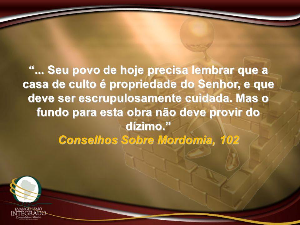 ... Seu povo de hoje precisa lembrar que a casa de culto é propriedade do Senhor, e que deve ser escrupulosamente cuidada. Mas o fundo para esta obra