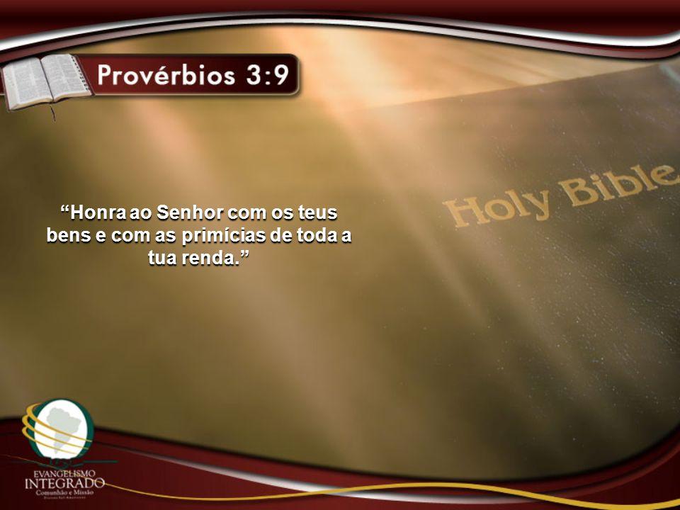 Honra ao Senhor com os teus bens e com as primícias de toda a tua renda.