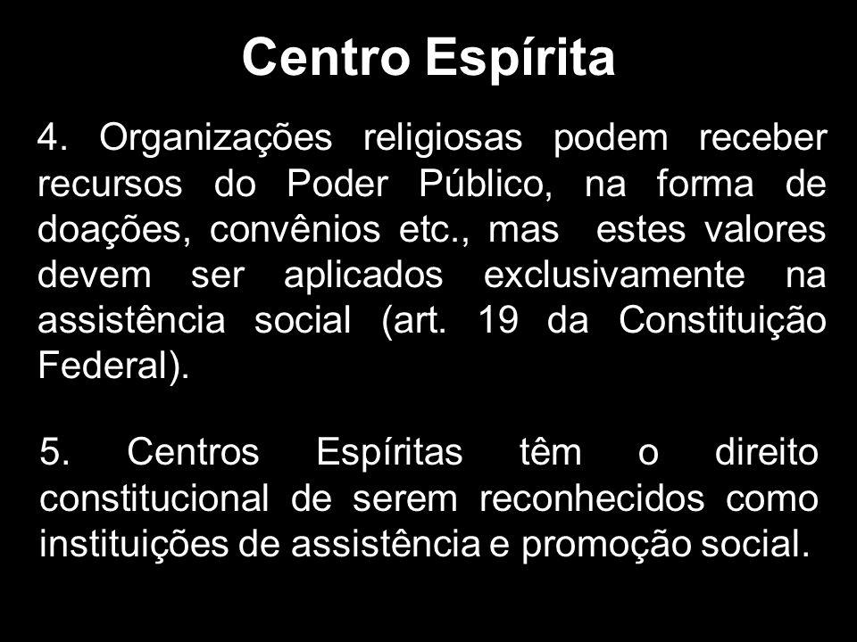 4. Organizações religiosas podem receber recursos do Poder Público, na forma de doações, convênios etc., mas estes valores devem ser aplicados exclusi