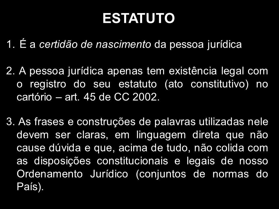 ESTATUTO 1.É a certidão de nascimento da pessoa jurídica 2.