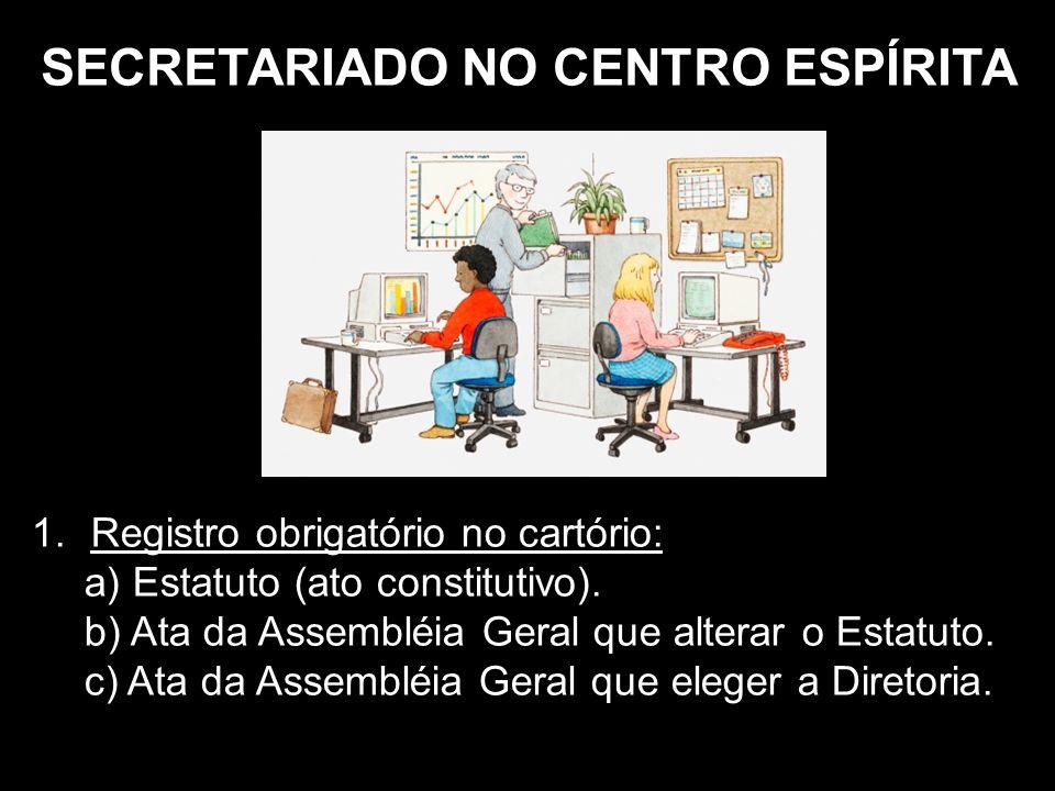 SECRETARIADO NO CENTRO ESPÍRITA 1.Registro obrigatório no cartório: a) Estatuto (ato constitutivo).