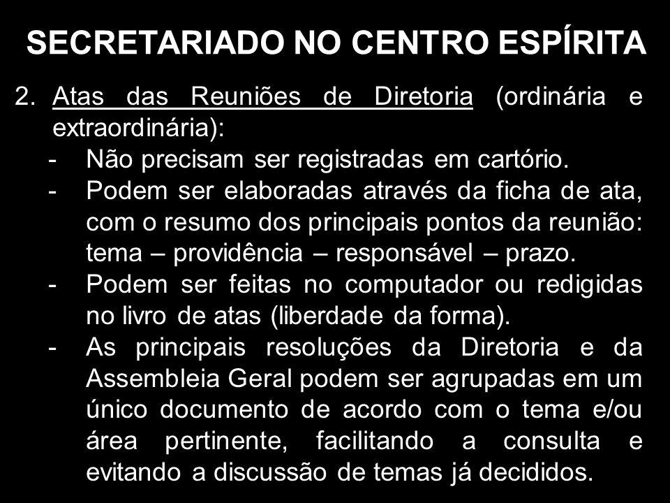 SECRETARIADO NO CENTRO ESPÍRITA 2.Atas das Reuniões de Diretoria (ordinária e extraordinária): -Não precisam ser registradas em cartório.