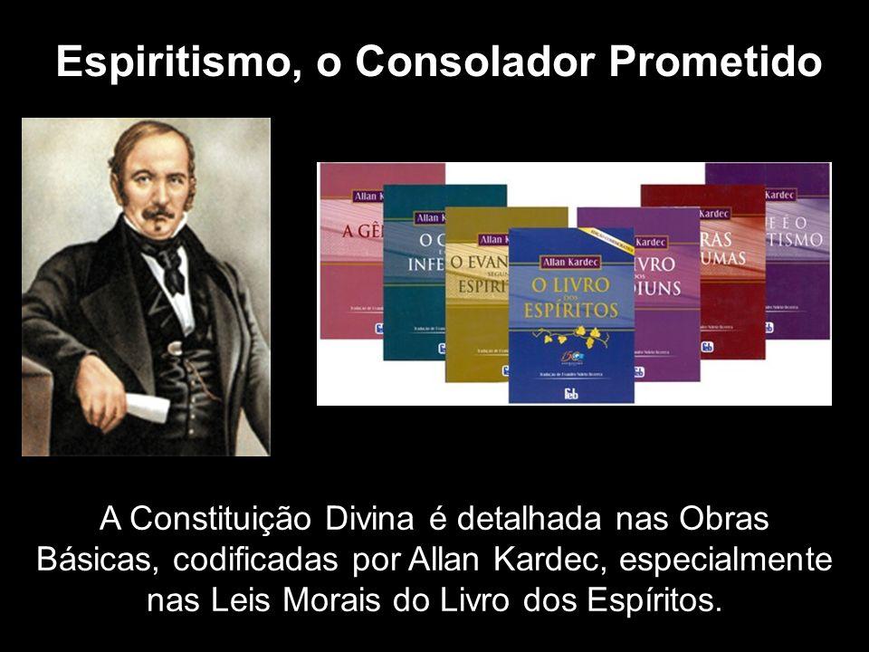 Espiritismo, o Consolador Prometido A Constituição Divina é detalhada nas Obras Básicas, codificadas por Allan Kardec, especialmente nas Leis Morais do Livro dos Espíritos.