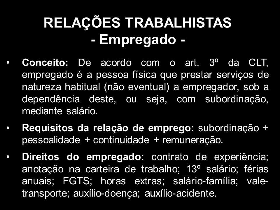 RELAÇÕES TRABALHISTAS - Empregado - Conceito: De acordo com o art.