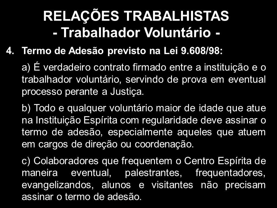 RELAÇÕES TRABALHISTAS - Trabalhador Voluntário - 4.Termo de Adesão previsto na Lei 9.608/98: a) É verdadeiro contrato firmado entre a instituição e o trabalhador voluntário, servindo de prova em eventual processo perante a Justiça.