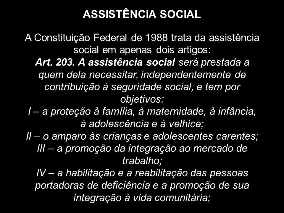 ASSISTÊNCIA SOCIAL A Constituição Federal de 1988 trata da assistência social em apenas dois artigos: Art.