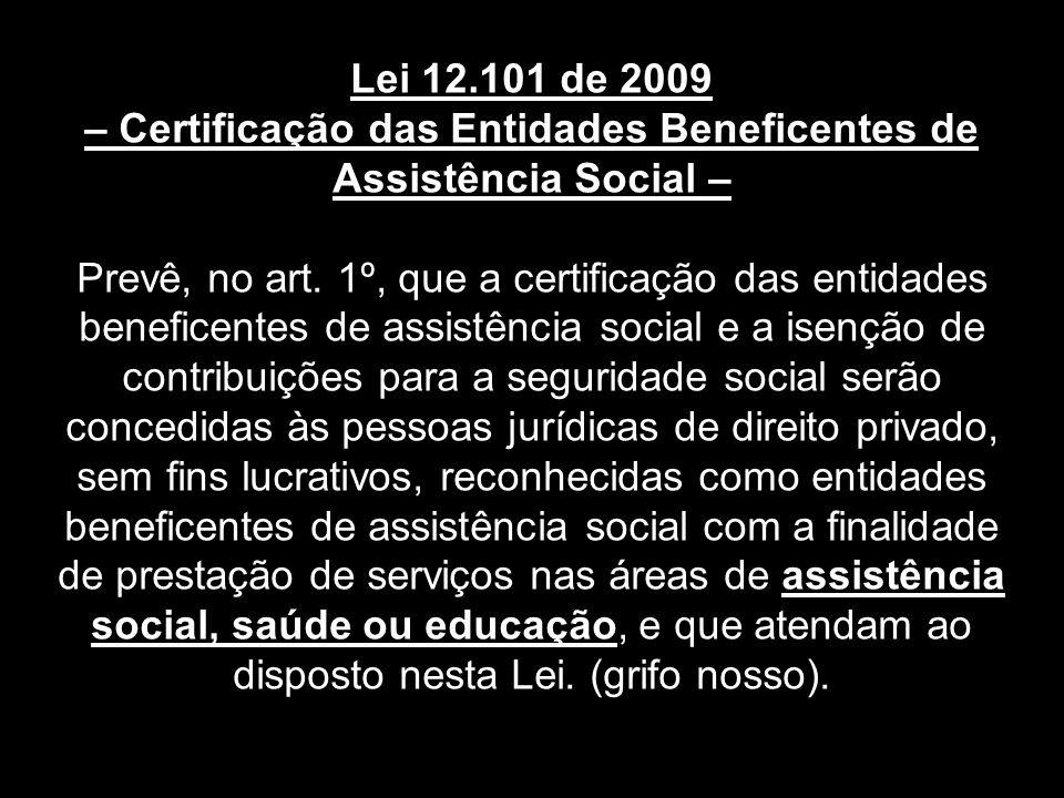 Lei 12.101 de 2009 – Certificação das Entidades Beneficentes de Assistência Social – Prevê, no art.
