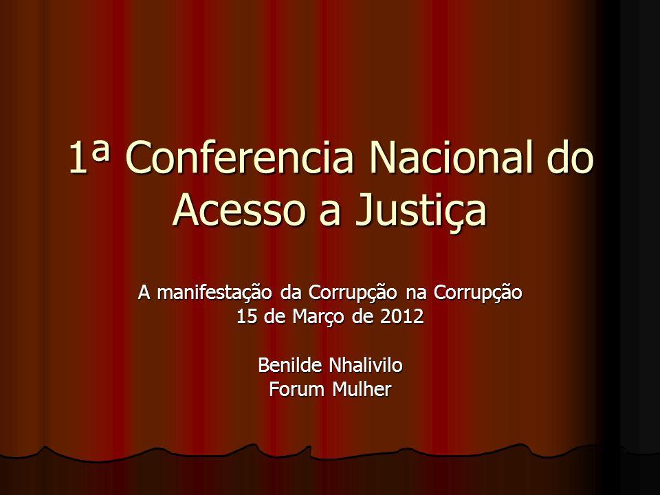 1ª Conferencia Nacional do Acesso a Justiça A manifestação da Corrupção na Corrupção 15 de Março de 2012 Benilde Nhalivilo Forum Mulher