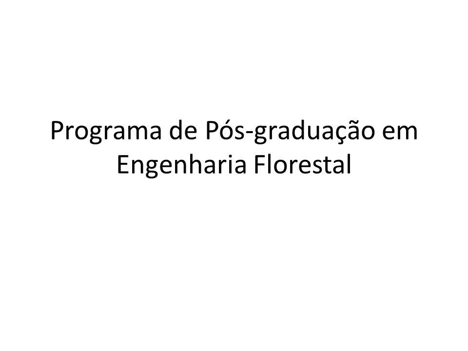 EIXO 1 - PROPOSTA DO PROGRAMA Programa de Pós-graduação em Engenharia Florestal Objetivo : qualificar profissionais para o exercício das atividades de pesquisa e magistério superior,....