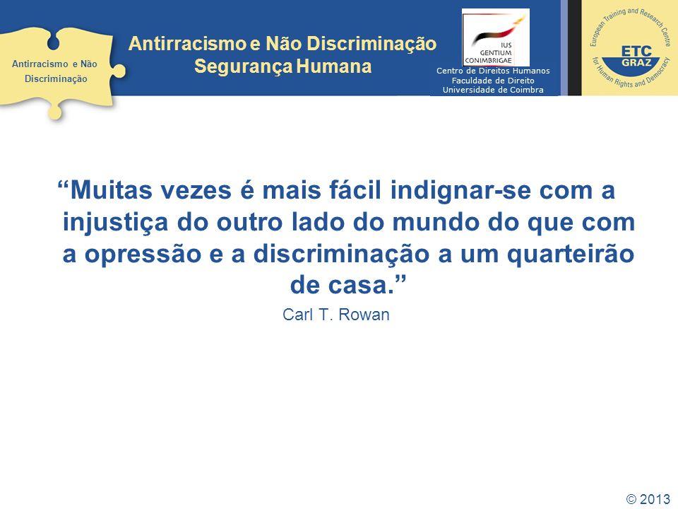 © 2013 Muitas vezes é mais fácil indignar-se com a injustiça do outro lado do mundo do que com a opressão e a discriminação a um quarteirão de casa. C