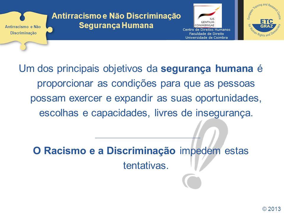 © 2013 Um dos principais objetivos da segurança humana é proporcionar as condições para que as pessoas possam exercer e expandir as suas oportunidades
