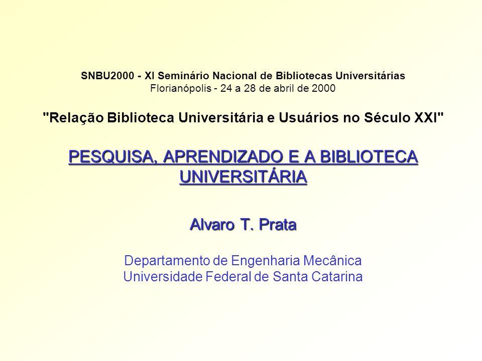 PESQUISA, APRENDIZADO E A BIBLIOTECA UNIVERSITÁRIA Alvaro T.