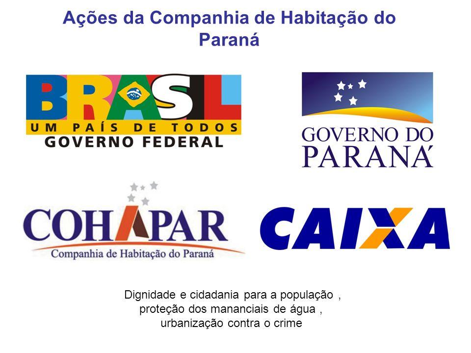 Ações da Companhia de Habitação do Paraná Dignidade e cidadania para a população, proteção dos mananciais de água, urbanização contra o crime