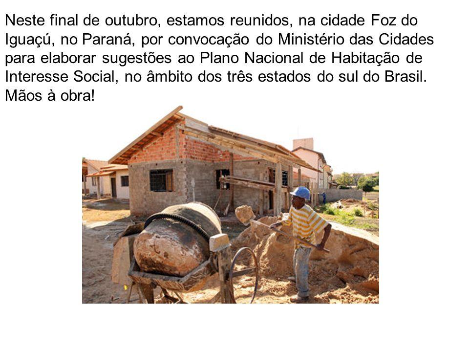 Neste final de outubro, estamos reunidos, na cidade Foz do Iguaçú, no Paraná, por convocação do Ministério das Cidades para elaborar sugestões ao Plan