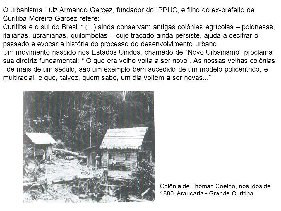 O urbanisma Luiz Armando Garcez, fundador do IPPUC, e filho do ex-prefeito de Curitiba Moreira Garcez refere: Curitiba e o sul do Brasil (...) ainda c