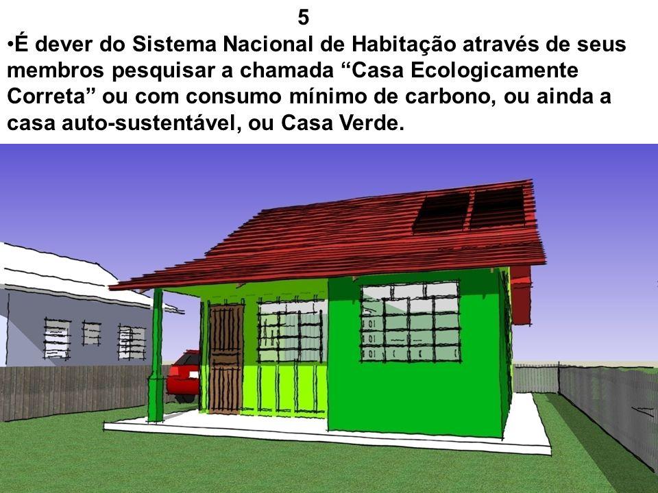 5 É dever do Sistema Nacional de Habitação através de seus membros pesquisar a chamada Casa Ecologicamente Correta ou com consumo mínimo de carbono, o