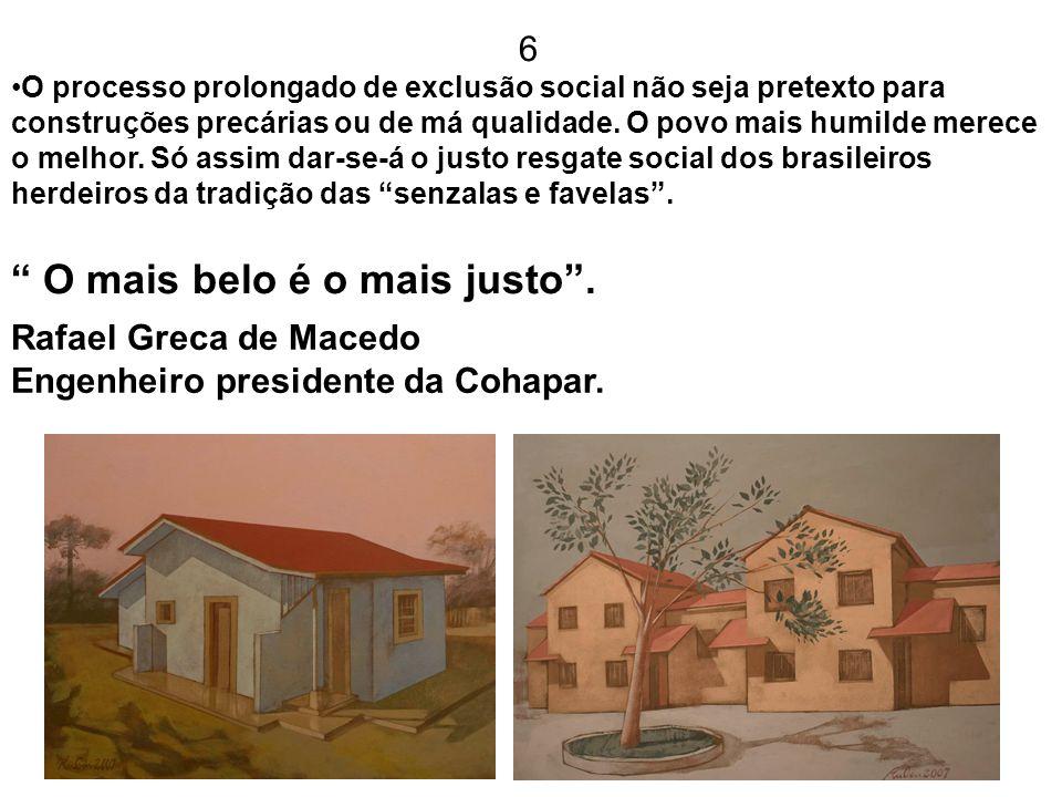 6 O processo prolongado de exclusão social não seja pretexto para construções precárias ou de má qualidade. O povo mais humilde merece o melhor. Só as