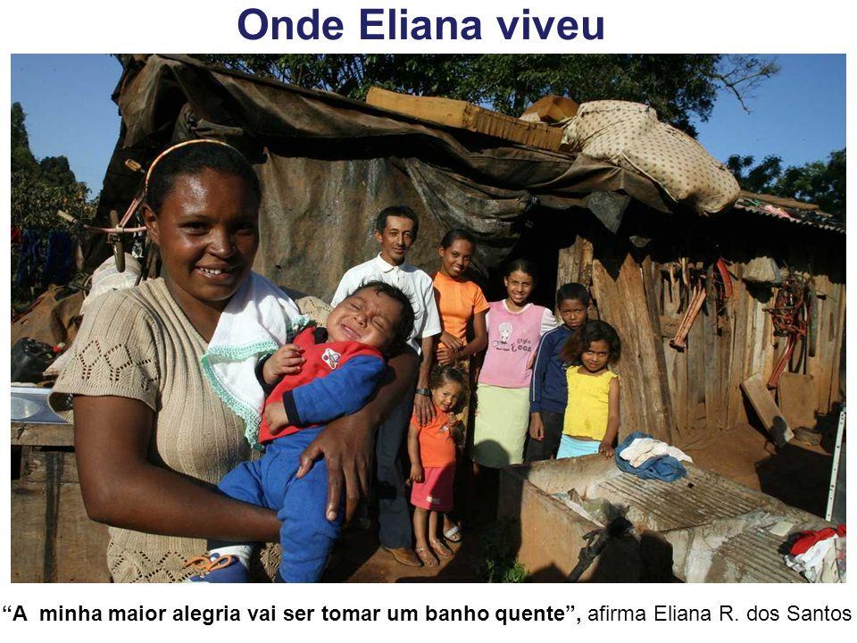 Onde Eliana viveu A minha maior alegria vai ser tomar um banho quente, afirma Eliana R. dos Santos