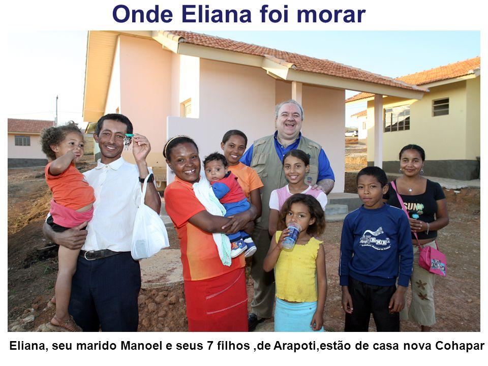 Onde Eliana foi morar Eliana, seu marido Manoel e seus 7 filhos,de Arapoti,estão de casa nova Cohapar