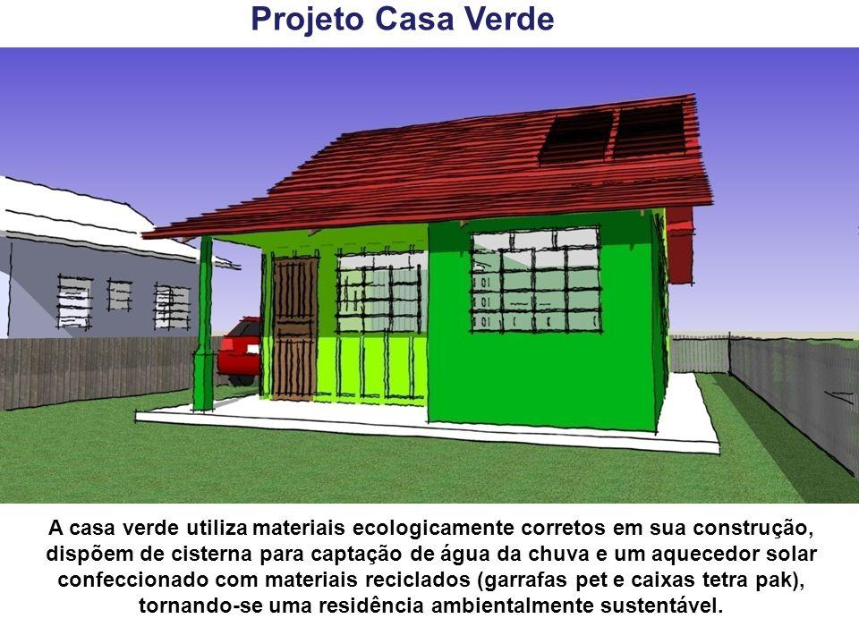 Projeto Casa Verde A casa verde utiliza materiais ecologicamente corretos em sua construção, dispõem de cisterna para captação de água da chuva e um a
