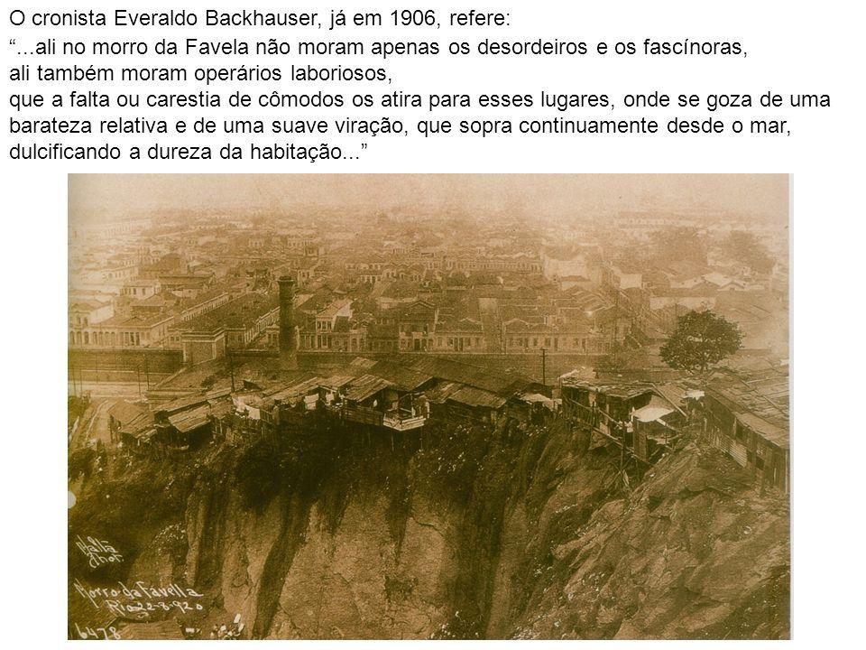...ali no morro da Favela não moram apenas os desordeiros e os fascínoras, ali também moram operários laboriosos, que a falta ou carestia de cômodos o