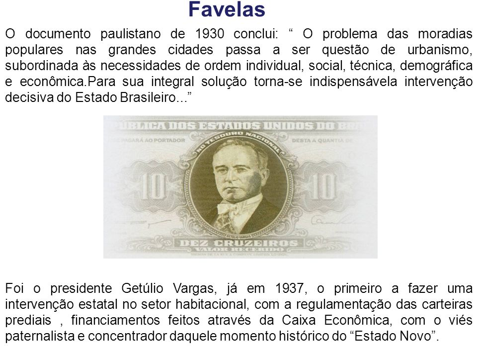 O primeiro programa de erradicação de favelas deu-se na Prefeitura do Rio de Janeiro em 1940.