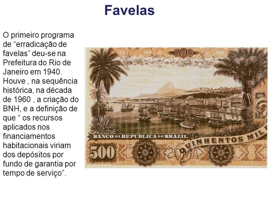 O primeiro programa de erradicação de favelas deu-se na Prefeitura do Rio de Janeiro em 1940. Houve, na sequência histórica, na década de 1960, a cria