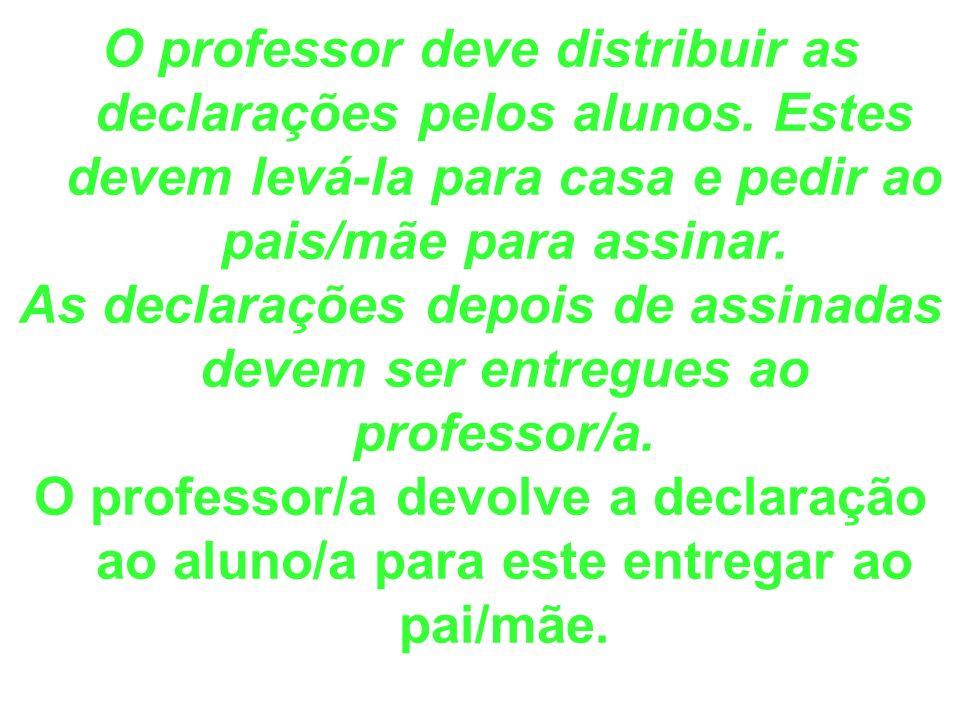 O professor deve distribuir as declarações pelos alunos. Estes devem levá-la para casa e pedir ao pais/mãe para assinar. As declarações depois de assi