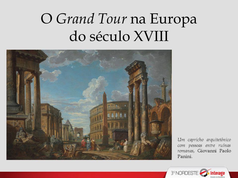 O Grand Tour na Europa do século XVIII Um capricho arquitetônico com pessoas entre ruínas romanas, Giovanni Paolo Panini.