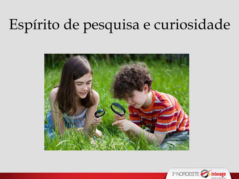Espírito de pesquisa e curiosidade
