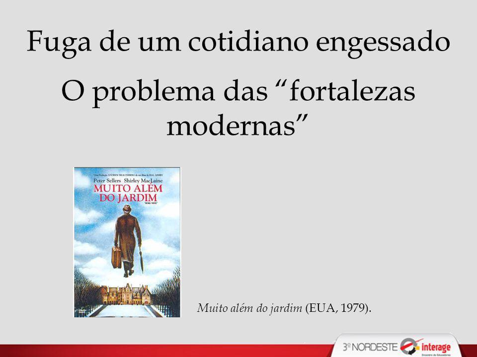 Fuga de um cotidiano engessado O problema das fortalezas modernas Muito além do jardim (EUA, 1979).